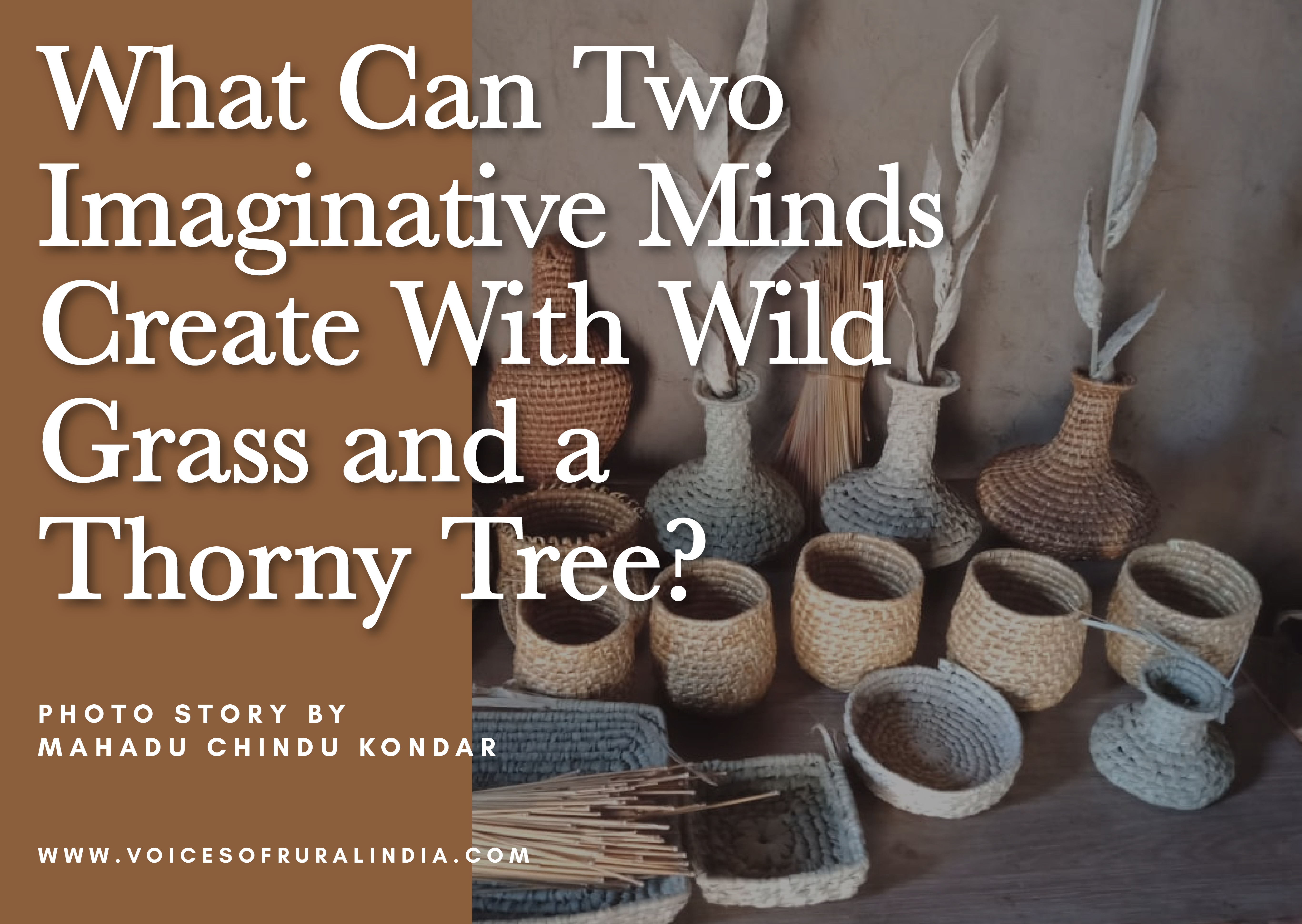 What Can Two Imaginative Minds Create With Wild Grass and a Thorny Tree?